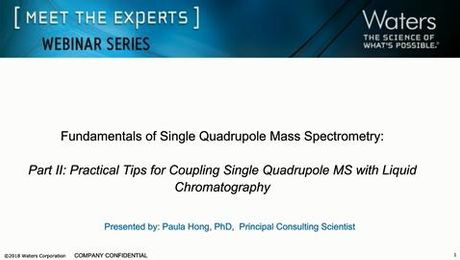 Fundamentals of Mass Detection:  Part 2 - Practical Tips for Coupling Single Quadrupole MS with Liquid Chromatography