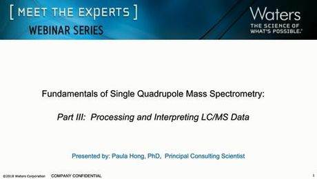 Fundamentals of Mass Detection:  Part 3 - Processing and Interpreting LC/MS Data