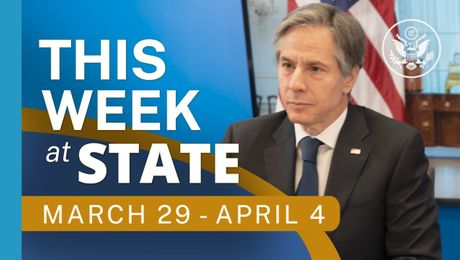 This Week At State • A review of the week's events at the State Department, March 29 - April 4