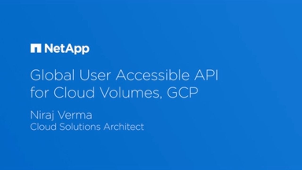 Global User Accessible API with Cloud Volumes for GCP