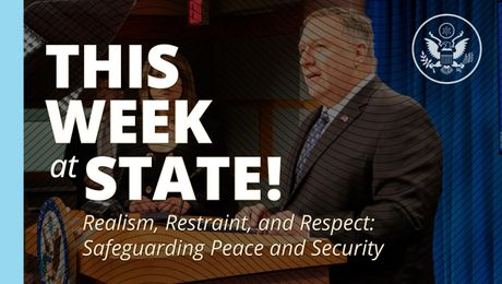 "This Week at State:  Realism, Restraint, and Respect: Safeguarding Peace and Security"" - February 28, 2020"