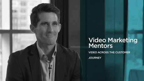 Video Marketing Mentors: Video Across the Customer Journey