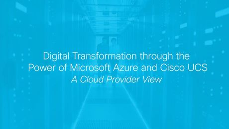 Digital Transformation through the Power of Microsoft Azure and Cisco UCS: A cloud provider view. Bechtle AG